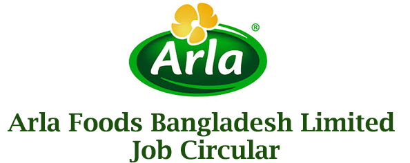 Arla Foods Bangladesh Limited Official Job Circular